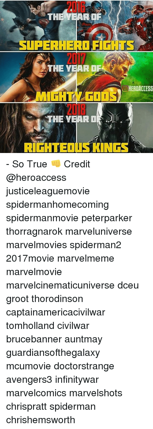 Memes, Superhero, and True: THE EAR OF  2016  THE YEAR OF  SUPERHERO FIGHTS  2017  THE YEAR OF  HEROACCESS  GHTY GO  2018  MIGHTI  THE YEAR OI( 'll .  RIGHTEOUS KINGS - So True 👊 Credit @heroaccess justiceleaguemovie spidermanhomecoming spidermanmovie peterparker thorragnarok marveluniverse marvelmovies spiderman2 2017movie marvelmeme marvelmovie marvelcinematicuniverse dceu groot thorodinson captainamericacivilwar tomholland civilwar brucebanner auntmay guardiansofthegalaxy mcumovie doctorstrange avengers3 infinitywar marvelcomics marvelshots chrispratt spiderman chrishemsworth