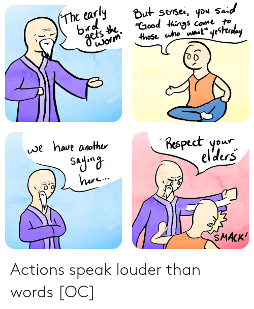 """Respect, Ypu, and Sad: The early But sese, ypu sad  """"Clood things come to  ts  Respect your  elders  ес  vwe haue anothur  0  SMACK Actions speak louder than words [OC]"""