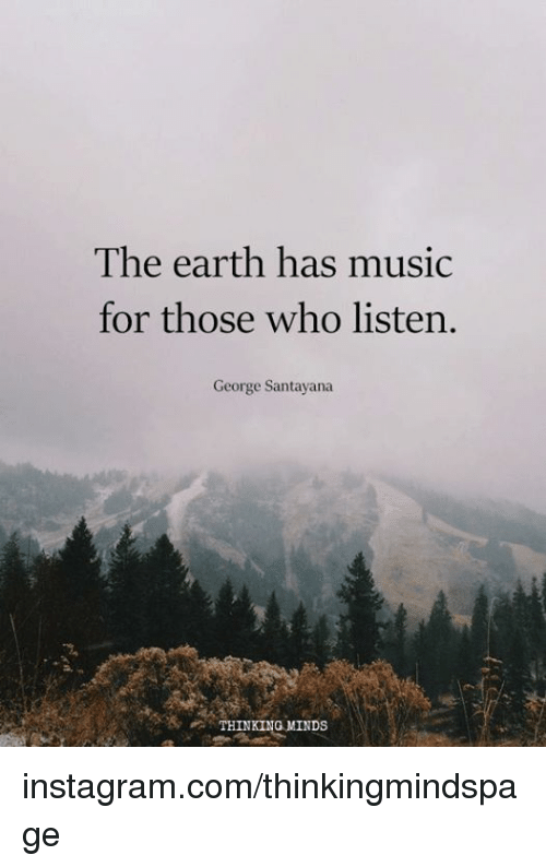 The Earth Has Music for Those Who Listen George Santayana