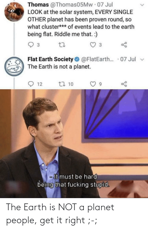 Earth, Planet, and Get: The Earth is NOT a planet people, get it right ;-;