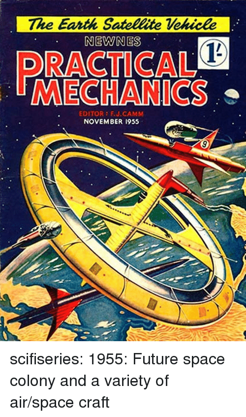 Future, Tumblr, and Blog: The Earth Satellite Vekicle  NEWNES  RACTICAL  MECHANICS  EDITOR FU.CAMM  NOVEMBER 1955 scifiseries:  1955: Future space colony and a variety of air/space craft