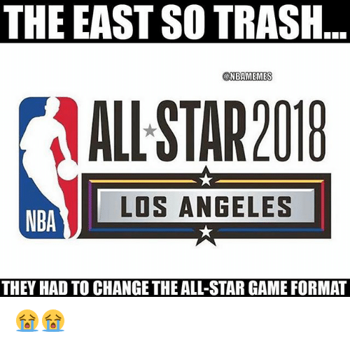 All Star, Nba, and Trash: THE EAST SO TRASH  NBAMEMES  ALL STAR2018  LOS ANGELES  NBA  THEY HAD TO CHANGE THE ALL-STAR GAME FORMAT 😭😭