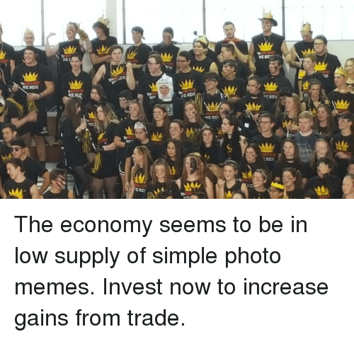 Memes, Simple, and Invest: The economy seems to be in low supply of simple photo memes. Invest now to increase gains from trade.