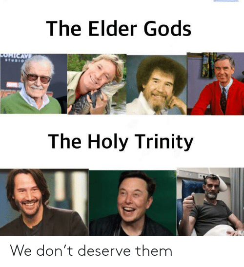 Trinity, Don, and Gods: The Elder Gods  OHICAVE  The Holy Trinity We don't deserve them