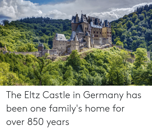 Germany, Home, and Been: The Eltz Castle in Germany has been one family's home for over 850 years