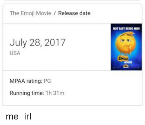 Emoji, Date, and Movie: The Emoji Movie / Release date  OT EASY BENG ME  July 28, 2017  USA  MPAA rating: PG  Running time: 1h 31m
