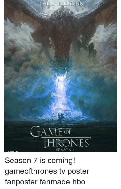 Hbo, Memes, and 🤖: THE END BEGINS  AME OF  HRODNES  SEASON 7 Season 7 is coming! gameofthrones tv poster fanposter fanmade hbo