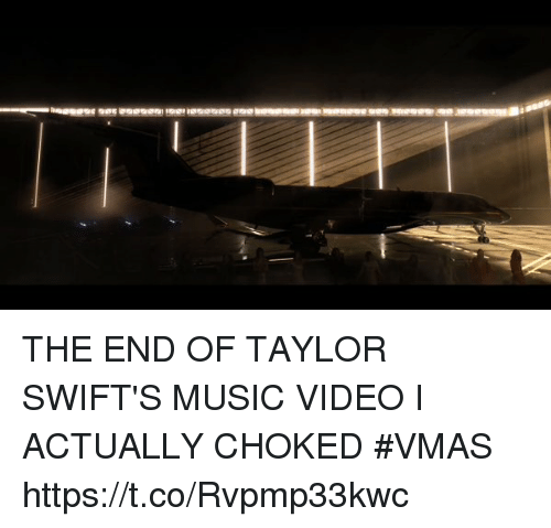 Music, VMAs, and Video: THE END OF TAYLOR SWIFT'S MUSIC VIDEO I ACTUALLY CHOKED #VMAS  https://t.co/Rvpmp33kwc