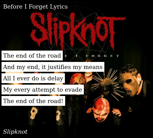 The End of the Road and My End It Justifies My Means All I Ever Do