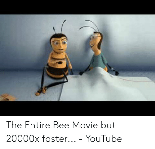 The Entire Bee Movie but 20000x Faster - YouTube | Bee Movie Meme on