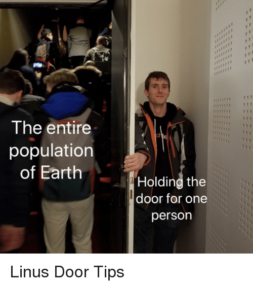 Earth, One, and Tips: The entire  population  of Earth  ch  Holding the  door for one  person Linus Door Tips