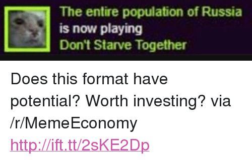 """Http, Russia, and Via: The entire population of Russia  is now playing  Don't Starve Together <p>Does this format have potential? Worth investing? via /r/MemeEconomy <a href=""""http://ift.tt/2sKE2Dp"""">http://ift.tt/2sKE2Dp</a></p>"""