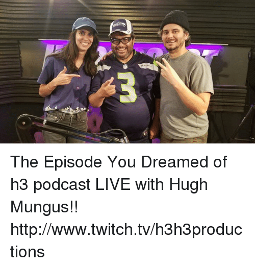 Dank, Twitch, and Http: The Episode You Dreamed of h3 podcast LIVE with Hugh Mungus!!  http://www.twitch.tv/h3h3productions