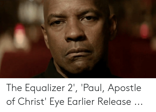 The Equalizer 2' 'Paul Apostle of Christ' Eye Earlier