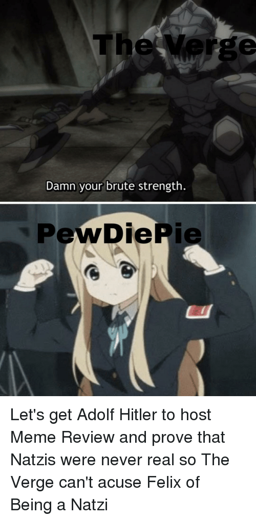 Meme, Hitler, and Adolf Hitler: The erge  Damn your brute strength  PewDiePie
