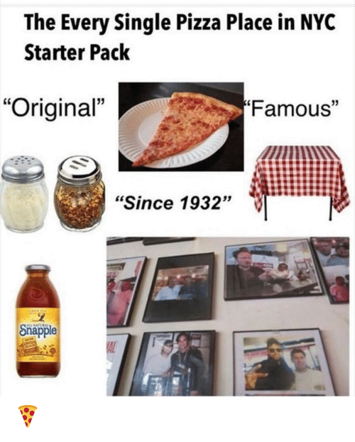 """Pizza, Starter Pack, and Single: The Every Single Pizza Place in NYC  Starter Pack  Famous""""  """"Original""""  """"Since 1932""""  Snapple  AL 🍕"""