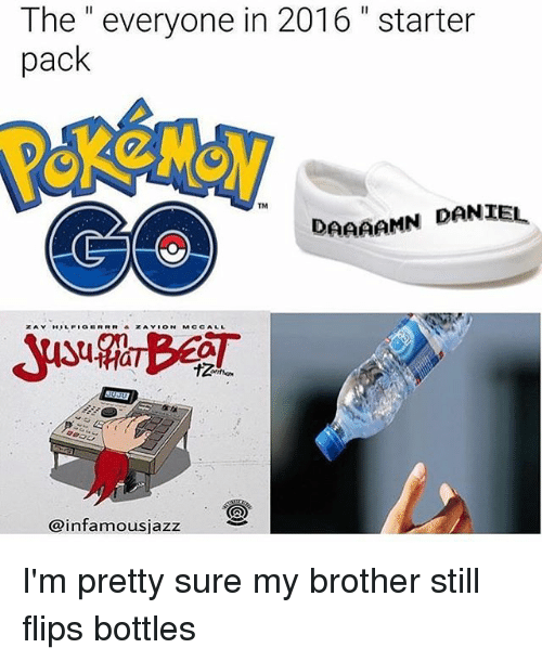 """Memes, Starter Pack, and 🤖: The"""" everyone in 2016 """" starter  pack  TM  AAAAMN DANIE  @infamousjazz I'm pretty sure my brother still flips bottles"""