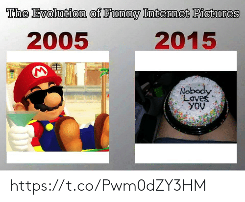 Evolution, Pictures, and Loves: The Evolution of Fuwnmy Intermet Pictures  0  2005  2015  Nobod  Loves https://t.co/Pwm0dZY3HM