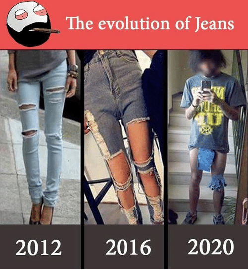 the evolution of jeans 20122016 2020 24285267 ✅ 25 best memes about evolution of jeans evolution of jeans memes,Memes Evolution