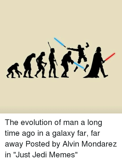 """Jedi, Memes, and Star Wars: The evolution of man a long time ago in a galaxy far, far away   Posted by Alvin Mondarez in """"Just Jedi Memes"""""""