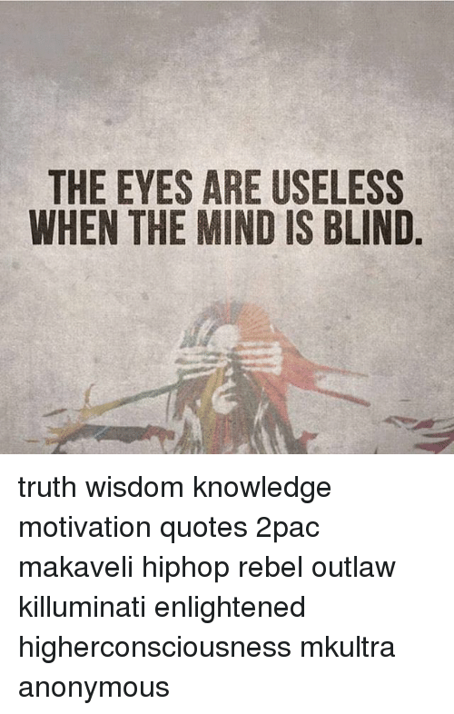 The Eyes Are Useless When The Mind Is Blind Truth Wisdom Knowledge