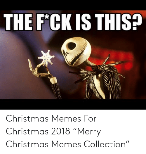 The F CK IS THIS? Christmas Memes for Christmas 2018 \u201cMerry