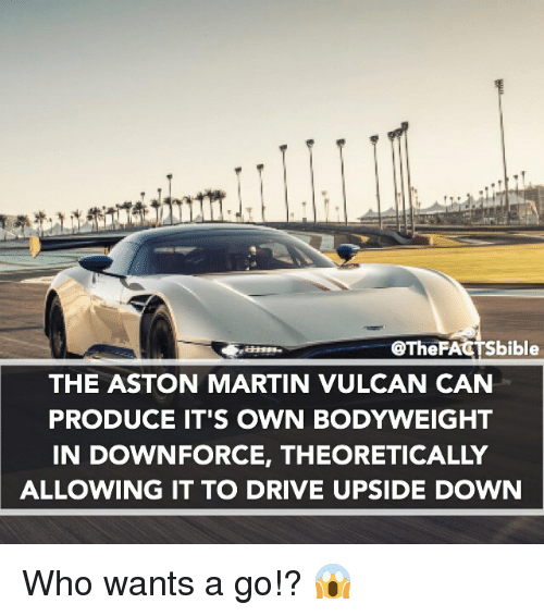 Fa Bible The Aston Martin Vulcan Can Produce It S Own Bodyweight In