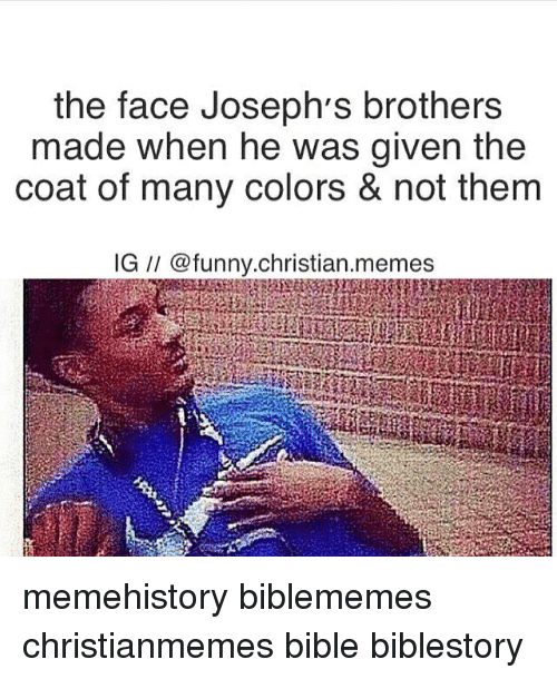Memes, Bible, and Christian Memes: the face Joseph's brothers  made when he was given the  coat of many colors & not them  IG Ca funny.christian. memes memehistory biblememes christianmemes bible biblestory