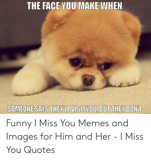 The FACE VOU MAKE WHEN Funny I Miss You Memes and Images for ...