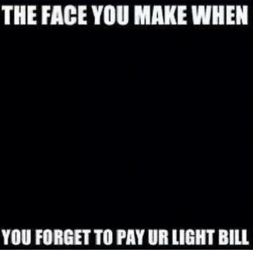 Memes, 🤖, And Light: THE FACE YOU MAKE WHEN YOU FORGET TO PAY