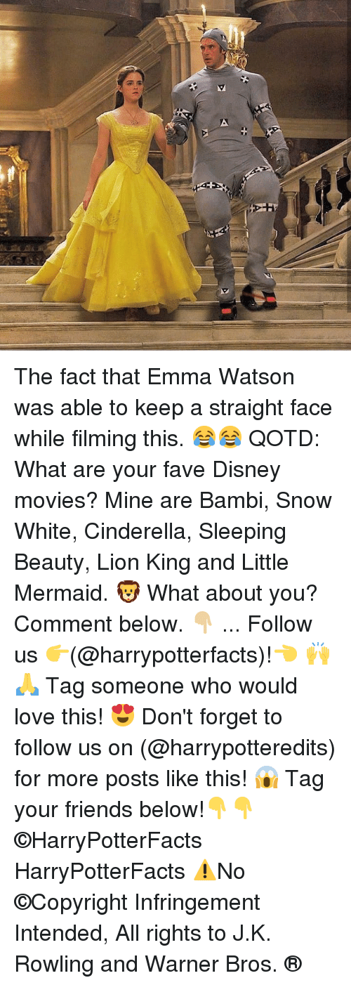 Bambi, Cinderella , and Disney: The fact that Emma Watson was able to keep a straight face while filming this. 😂😂 QOTD: What are your fave Disney movies? Mine are Bambi, Snow White, Cinderella, Sleeping Beauty, Lion King and Little Mermaid. 🦁 What about you? Comment below. 👇🏼 ... Follow us 👉(@harrypotterfacts)!👈 🙌🙏 Tag someone who would love this! 😍 Don't forget to follow us on (@harrypotteredits) for more posts like this! 😱 Tag your friends below!👇👇 ©HarryPotterFacts HarryPotterFacts ⚠No ©Copyright Infringement Intended, All rights to J.K. Rowling and Warner Bros. ®