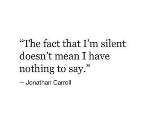 """Mean, Nothing, and Jonathan: """"The fact that I'm silent  doesn't mean I have  nothing to say.""""  25  Jonathan Carroll"""