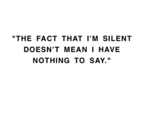 """Mean, Nothing, and Fact: """"THE FACT THAT I'M SILENT  DOESN'T MEAN I HAVE  NOTHING TO SAY."""""""