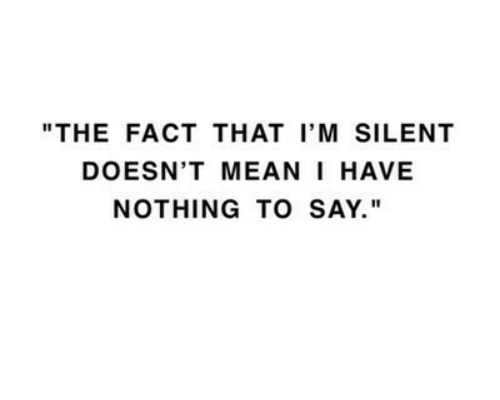 """Nothing, Fact, and  Say: """"THE FACT THAT I'M SILENT  DOESN'T MEANI HAVE  NOTHING TO SAY."""""""