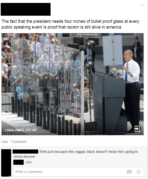 Alive, America, and Racism: The fact that the president needs four inches of bullet proof glass at every  public speaking event is proof that racism is still alive in america  I.DAILYMAIL.CO UK  Like Comment  Smh just because this niggas black doesn't mean he's going to  shoot anyone  Like  Write a comment.