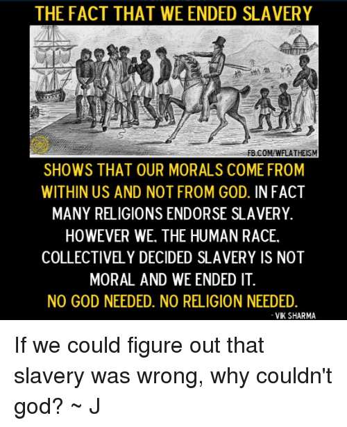 why slavery wrong Does the bible say that slavery is wrong yes, but not straight out the bible has been used to argue both for and against slavery a clear case of that was in america in the early 1800s.