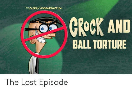 The FAIRLY ODDPARENTS IN CRoCK AND BALL TORTURE the Lost