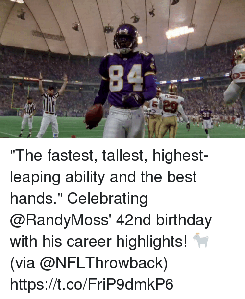 "Birthday, Memes, and Best: ""The fastest, tallest, highest-leaping ability and the best hands.""  Celebrating @RandyMoss' 42nd birthday with his career highlights! 🐐  (via @NFLThrowback) https://t.co/FriP9dmkP6"