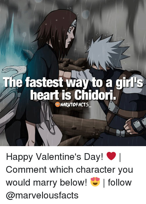 Memes, 🤖, and Character: The fastest way to a girls  heart is Chidori.  SNARUTOFACTS Happy Valentine's Day! ❤ | Comment which character you would marry below! 😍 | follow @marvelousfacts