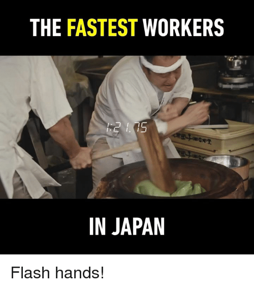 Dank, Japan, and 🤖: THE FASTEST WORKERS  IN JAPAN Flash hands!