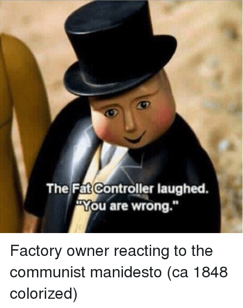 "Communist, Fat, and You: The Fat Controller laughed.  ""You are wrong."" Factory owner reacting to the communist manidesto (ca 1848 colorized)"