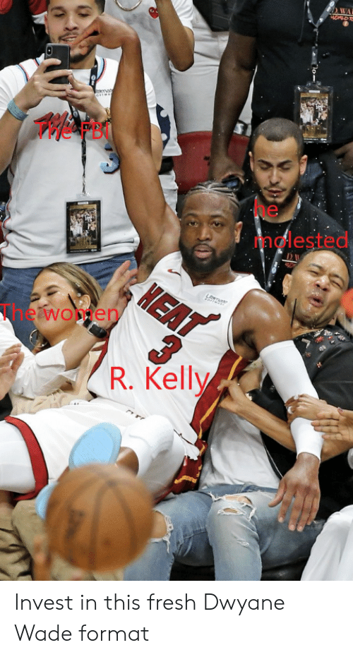 Dwyane Wade, Fresh, and R. Kelly: THe FB  molested  The women  2e  R. Kelly Invest in this fresh Dwyane Wade format