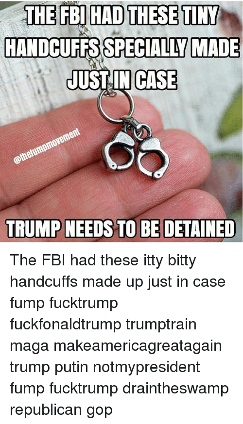 the fbi had these tiny handcuffs specially made just in 14541899 the fbi had these tiny handcuffs specially made just in case trump