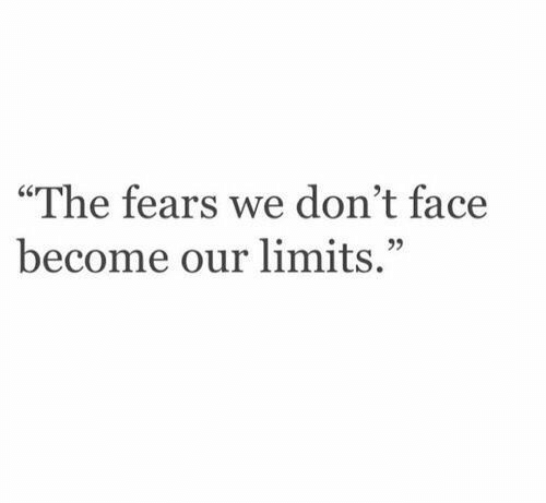 "Face,  Dont, and The: ""The fears we don't face  become our limits."""