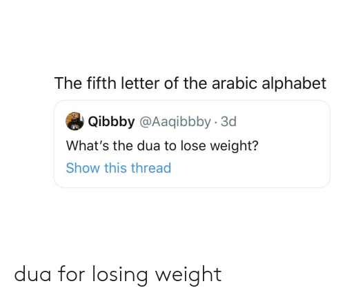 Alphabet, Show, and For: The fifth letter of the arabic alphabet  Qibbby @Aaqibbby 3d  What's the dua to lose weight?  Show this thread dua for losing weight