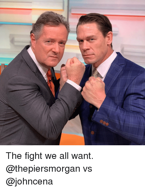 Memes, Fight, and 🤖: The fight we all want. @thepiersmorgan vs @johncena