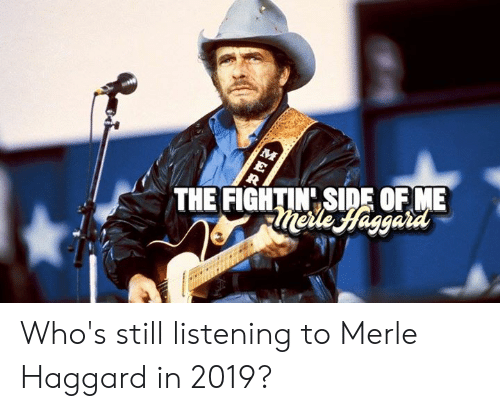 Memes, 🤖, and Merle Haggard: THE FIGHTN SIDE OFME Who's still listening to Merle Haggard in 2019?