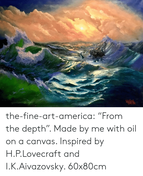 "America, Tumblr, and Blog: the-fine-art-america:  ""From the depth"". Made by me with oil on a canvas. Inspired by H.P.Lovecraft and I.K.Aivazovsky. 60x80cm"