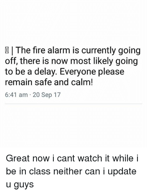 The Fire Alarm Is Currently Going Off There Is Now Most Likely Going ...