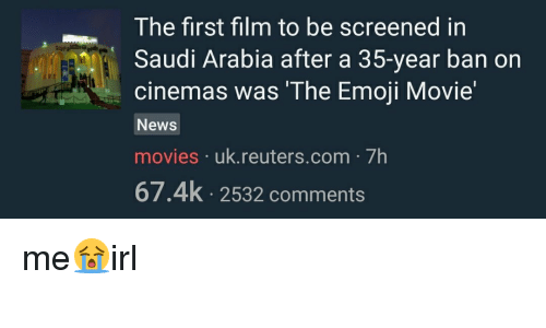 Emoji, Movies, and News: The first film to be screened in  Saudi Arabia after a 35-year ban on  cinemas was 'The Emoji Movie'  News  movies uk.reuters.com 7h  67.4k 2532 comments